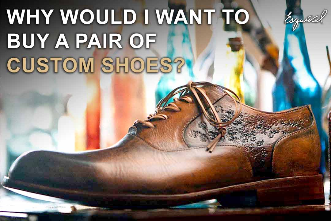 Why would I want to buy a pair of custom shoes?